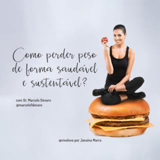 Como perder peso de forma saudável e sustentável em longo prazo – Entrevista com o Dr. Marcelo Denaro