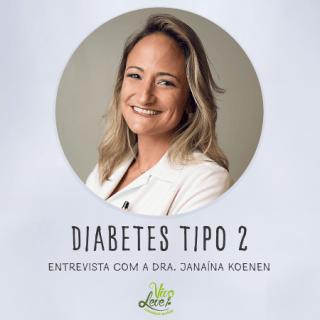 Diabetes Tipo 2: Um inimigo silencioso – Entrevista com a endocrinologista Dra. Janaína Koenen