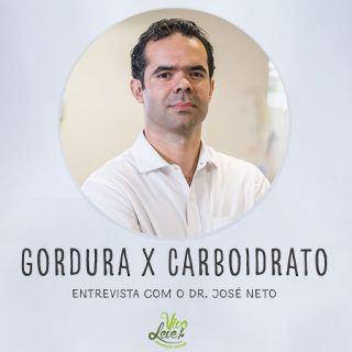Gordura faz mal à saúde e carboidrato faz bem? Ou é o contrário? – Entrevista com Dr. José Neto