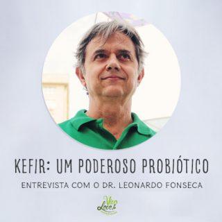 Guia prático sobre KEFIR – Saiba tudo sobre esse poderoso probiótico na entrevista com o especialista Dr. Leonardo Fonseca